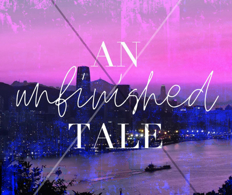 an unfinished tale